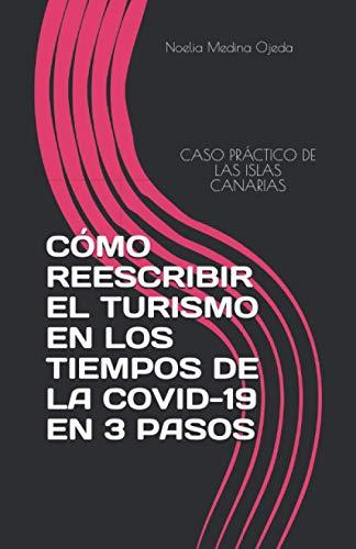 CÓMO REESCRIBIR EL TURISMO EN LOS TIEMPOS DE LA COVID-19 EN 3 PASOS: CASO PRÁCTICO DE LAS ISLAS CANARIAS