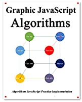 Graphic Javascript Algorithms: Graphic learn Data Structure and Algorithm for JavaScript Front Cover