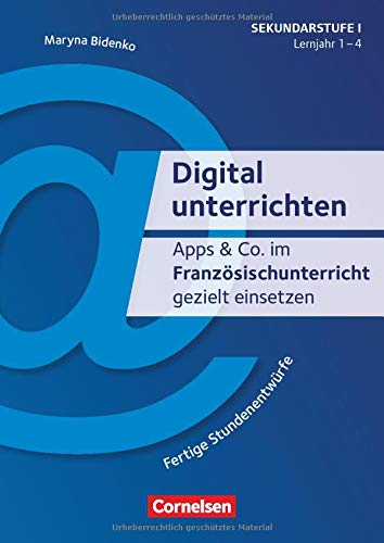 Digital unterrichten: Apps & Co. im Französischunterricht gezielt einsetzen - 1.-4. Lernjahr: Fertige Stundenentwürfe. Kopiervorlagen