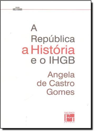 Republica, A Historia E O Ihgb, A