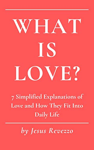 What Is Love?: 7 Simplifed Explanations of Love and How They Fit into Daily Life (English Edition)