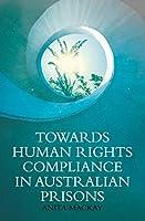 Towards Human Rights Compliance in Australian Prisons