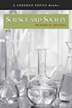 Science and Society (A Longman Topics Reader) 1st (first) Edition by Grinnell, Richard W. published by Longman (2006)