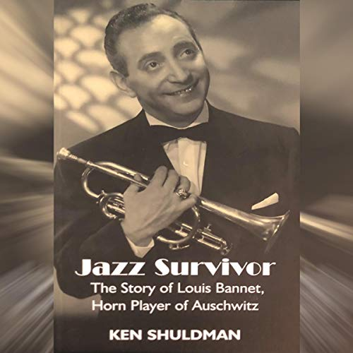 Jazz Survivor: The Story of Louis Bannet, Horn Player of Auschwitz  By  cover art
