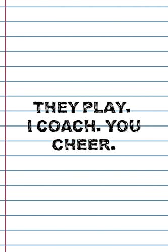 They Play.  I Coach. You Cheer.: Coach Notebook Journal Composition Blank Lined Diary Notepad 120 Pages Paperback White