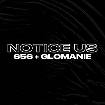 Notice Us (feat. Glomanie)