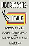 Altes Eisen (Für die Arbeit zu alt, für die Rente zu jung) (Überlebenskünstler 3) (German Edition)