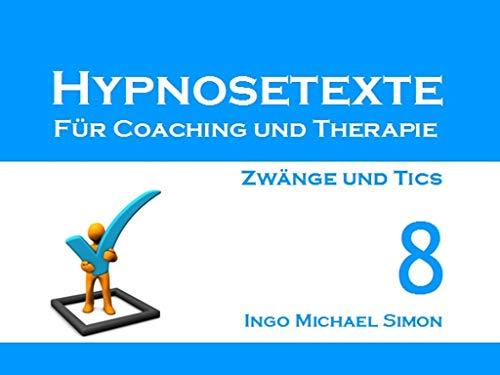 Hypnosetexte für Coaching und Therapie: Band 8 - Zwänge und Tics (German Edition)