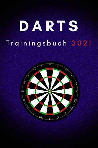 Darts Trainingsbuch 2021: Übungen für Darter (Darts Trainingsbücher, Band 1)