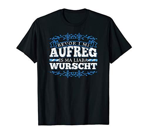 Bevor I Mi Aufreg Is Ma Liaba Wurscht T-Shirt