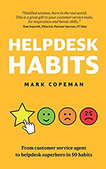Helpdesk Habits: Become a helpdesk superhero  and make yourself indispensable. by [Mark Copeman]