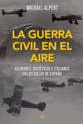La Guerra Civil en el aire: Alemanes, soviéticos e italianos en los cielos de España