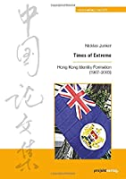 Times of Extremes: Hong Kong Identity Formation (1967-2003)
