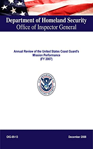 Department of Homeland Security,Office of Inspector General: Annual Review of the United States Coast Guard's Mission Performance (FY 2007) (English Edition)
