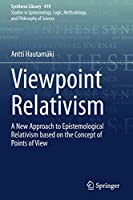 Viewpoint Relativism: A New Approach to Epistemological Relativism based on the Concept of Points of View (Synthese Library, 419)