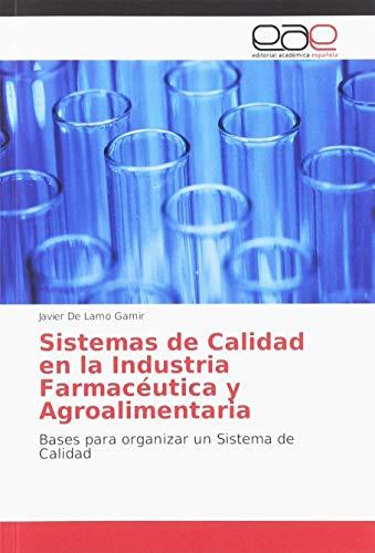 Sistemas de Calidad en la Industria Farmacéutica y Agroalimentaria: Bases para organizar un Sistema de Calidad