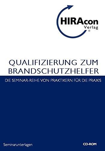 Qualifizierung zum Brandschutzhelfer: Seminarunterlagen (Seminar-Reihe / Von Praktikern für die Praxis)