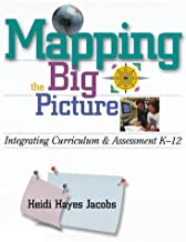 By Heidi H. Jacobs - Mapping the Big Picture: Integrating Curriculum and Assessment K-12 (12.2.1996)