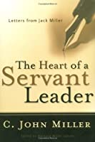 The Heart of a Servant Leader: Letters from Jack Miller