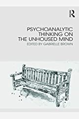 Psychoanalytic Thinking on the Unhoused Mind Kindle Edition