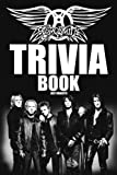 Aerosmith Trivia Book: All The Things You Want To Know Are Right Here For You In This Book.