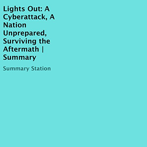 Lights Out: A Cyberattack, A Nation Unprepared, Surviving the Aftermath | Summary audiobook cover art