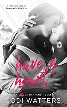 Have a Heart (A Love Happens Novel Book 4) by [Jodi Watters]