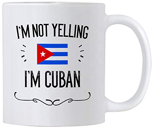 Funny Cuba Gifts & Souvenir. I'm Not Yelling I'm Cuban 11 Oz Ceramic Coffee Mug. Cup Gift Idea for Men and Women Featuring The Cuban Flag.