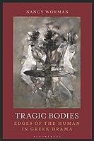 Tragic Bodies: Edges of the Human in Greek Drama
