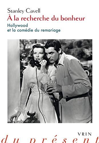 A la recherche du bonheur : Hollywood et la comédie du remariage