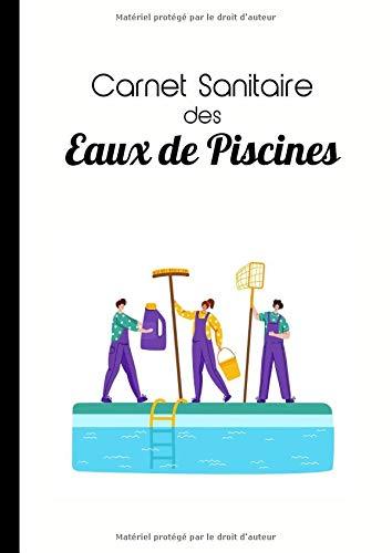 Carnet Sanitaire des Eaux de Piscines: Registre Professionnel nécessaire à l'entretien d'une piscine (jusqu'à 4 bassins). Campings, Hôtels etc...