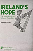 Ireland's Hope: The peculiar theories of James Fintan Lalor (Series in World History)