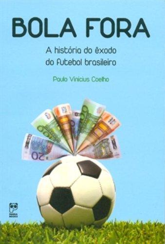 Bola fora: A história do exôdo do futebol brasileiro