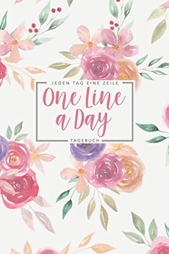 Eine Zeile pro Tag One Line a Day - Tagebuch: Das 5 Jahre Tagebuch für jeden Tag einen Satz oder Jeden Tag ein Gedanke • Ausfüllbuch für positives Denken • Motiv: Blumenbouquet