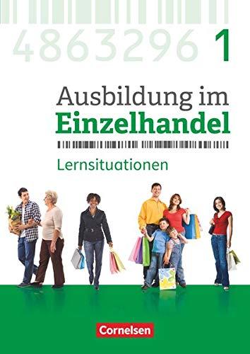 Ausbildung im Einzelhandel - Neubearbeitung - Allgemeine Ausgabe - 1. Ausbildungsjahr: Arbeitsbuch mit Lernsituationen