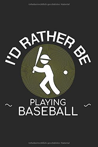 I'D RATHER BE PLAYING BASEBALL: Schlagball Kalender A5 I 6x9 Terminplaner zum Notieren und Planen I Jahreskalender 120 Seiten Baseballspiel