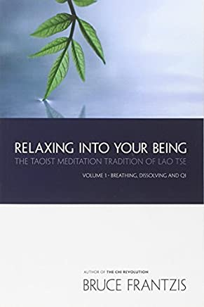 Relaxing into Your Being: The Taoist Meditation Tradition of Lao Tse, Volume 1 (Water Method of Taoist Meditation) by Bruce Frantzis(2001-08-13)