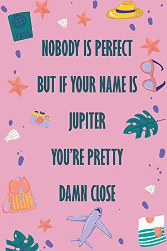 Nobody is Perfect But If Your Name Is JUPITER You're Pretty Damn Close: Funny Lined Journal Notebook, College Ruled Lined Paper, Gifts for JUPITER :for women and girls, Matte cover