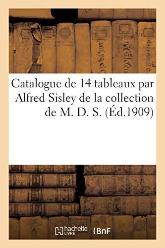 Catalogue de 14 Tableaux Par Alfred Sisley de la Collection de M. D. S.