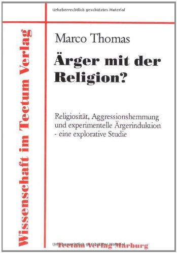 Ärger mit der Religion?. Religiosität, Aggressionshemmung und experimentelle Ärgerinduktion - eine explorative Studie