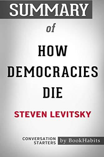 Summary of How Democracies Die by Steven Levitsky: Conversation Starters