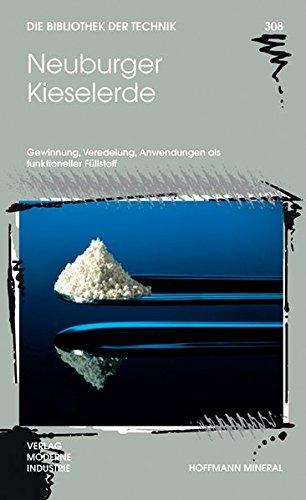 Neuburger Kieselerde: Gewinnung, Veredelung, Anwendungen als funktioneller Füllstoff (Die Bibliothek der Technik (BT))