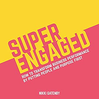Superengaged     How to Transform Business Performance by Putting People and Purpose First              By:                                                                                                                                 Nikki Gatenby                               Narrated by:                                                                                                                                 Nikki Gatenby                      Length: 6 hrs and 3 mins     3 ratings     Overall 5.0