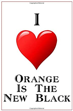 I Love Orange Is The New Black: Notebook - 6x9 Lined Journal - 110 Pages - Soft Cover - Great For Birthday Gift