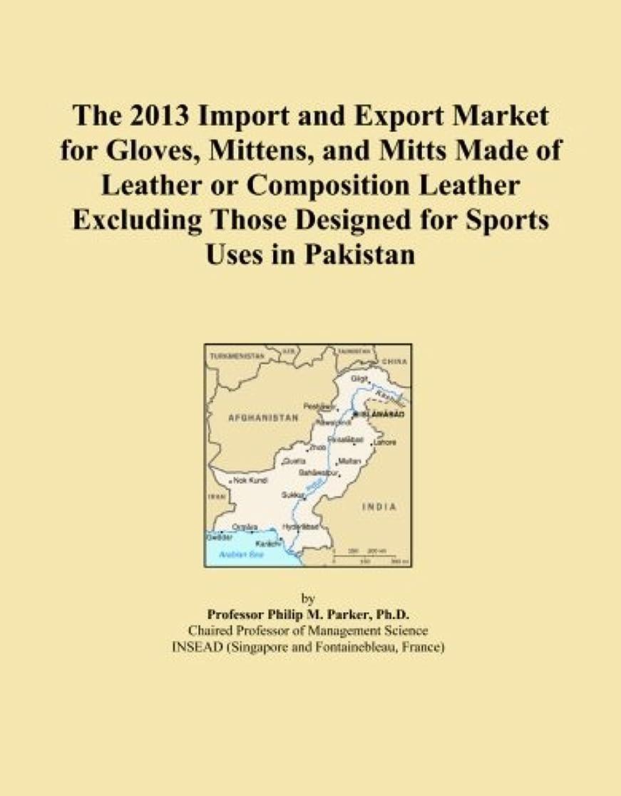 静める流産試すThe 2013 Import and Export Market for Gloves, Mittens, and Mitts Made of Leather or Composition Leather Excluding Those Designed for Sports Uses in Pakistan
