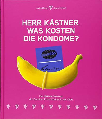 Herr Kästner, was kosten die Kondome?: Der diskrete Versand der Dresdner Firma Kästner in der DDR