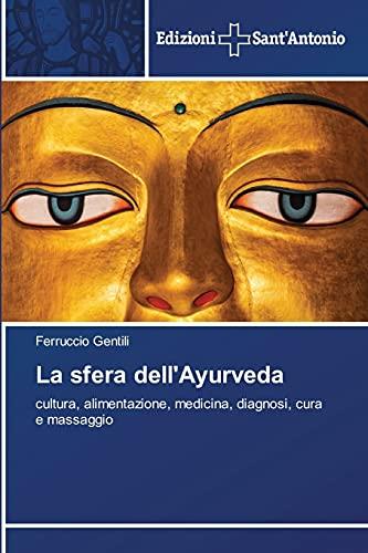 La sfera dell'Ayurveda: cultura, alimentazione, medicina, diagnosi, cura e massaggio