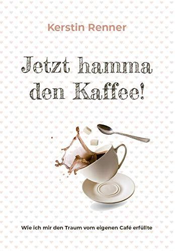 Jetzt hamma den Kaffee: Wie ich mir den Traum vom eigenen Café erfüllte