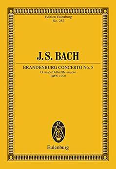 Brandenburg Concerto No. 5 D major: BWV 1050. Flote, Violine, Cembalo concertanto und Streicher. Studienpartitur. (Eulenburg Studienpartituren) (English Edition)