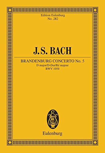 Brandenburg Concerto No. 5 D major: BWV 1050. Flöte, Violine, Cembalo concertanto und Streicher. Studienpartitur. (Eulenburg Studienpartituren) (English Edition)